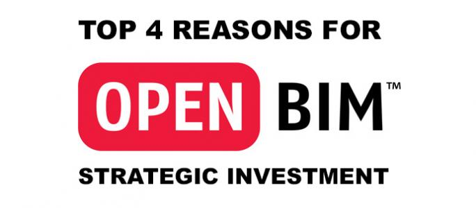 Top 4 reasons for Strategic Investment in OPENBIM